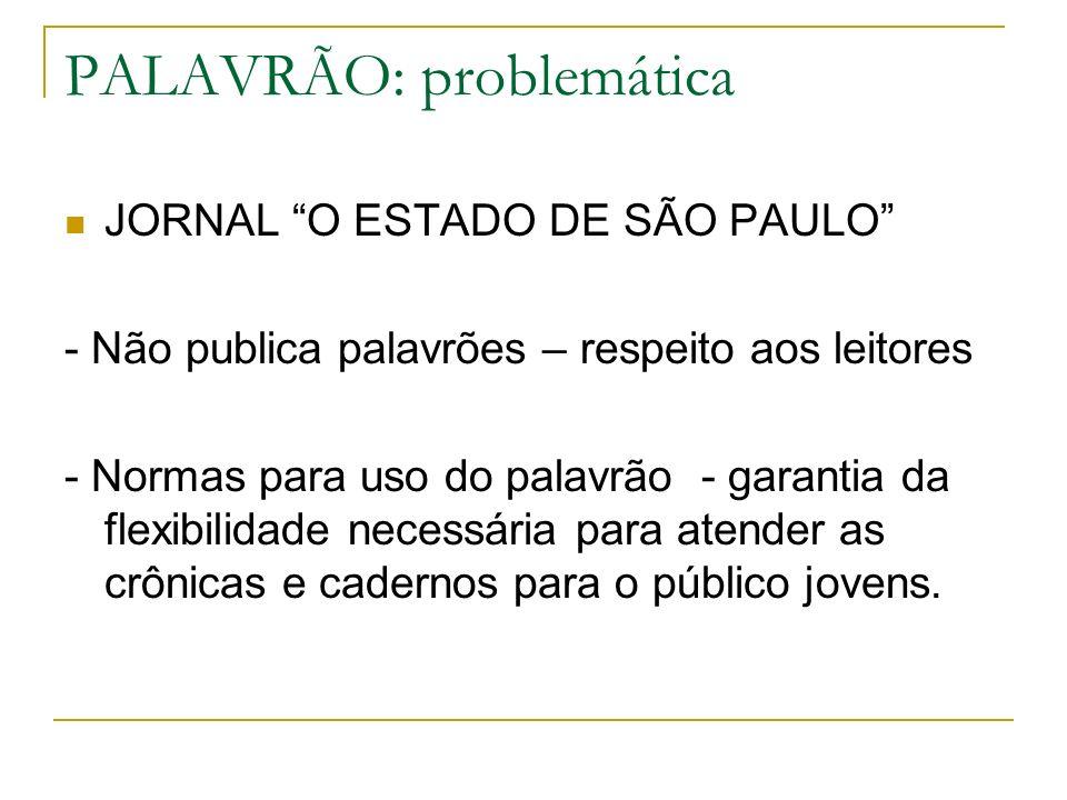 PALAVRÃO: problemática JORNAL O ESTADO DE SÃO PAULO - Não publica palavrões – respeito aos leitores - Normas para uso do palavrão - garantia da flexib