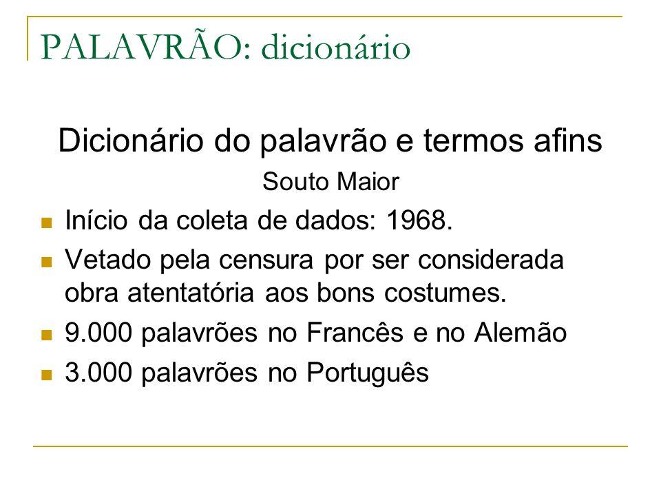 PALAVRÃO: dicionário Dicionário do palavrão e termos afins Souto Maior Início da coleta de dados: 1968. Vetado pela censura por ser considerada obra a