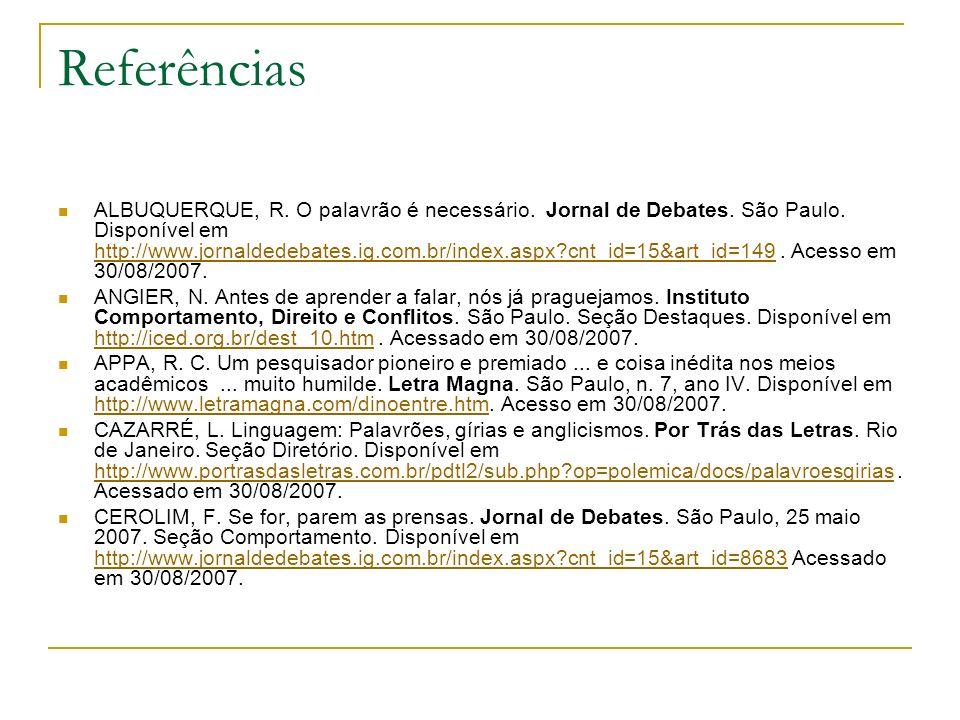Referências ALBUQUERQUE, R. O palavrão é necessário. Jornal de Debates. São Paulo. Disponível em http://www.jornaldedebates.ig.com.br/index.aspx?cnt_i
