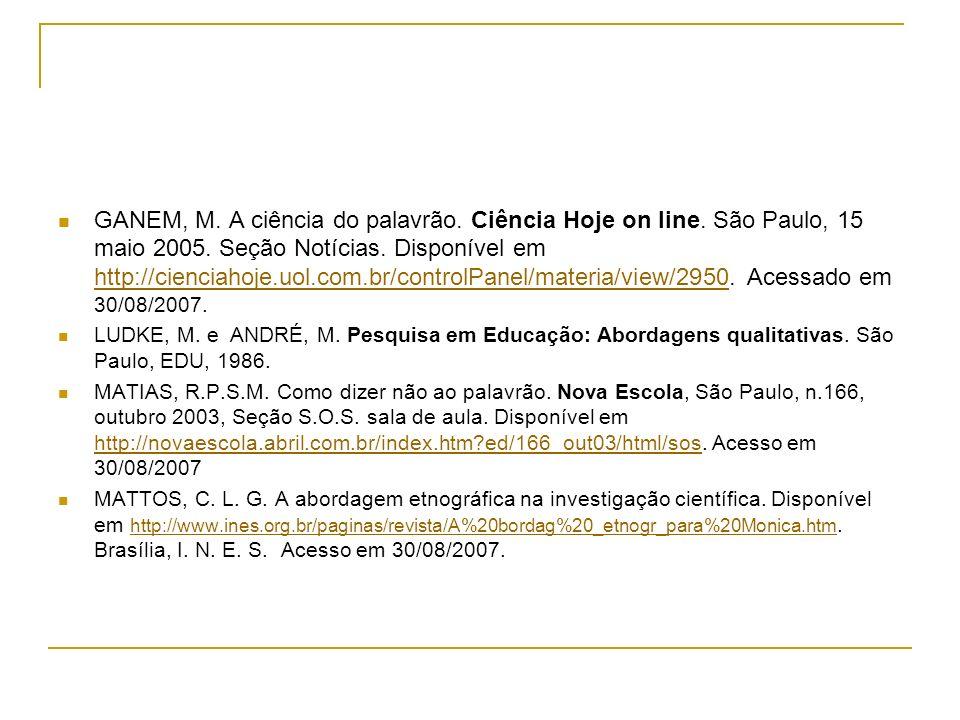 GANEM, M. A ciência do palavrão. Ciência Hoje on line. São Paulo, 15 maio 2005. Seção Notícias. Disponível em http://cienciahoje.uol.com.br/controlPan