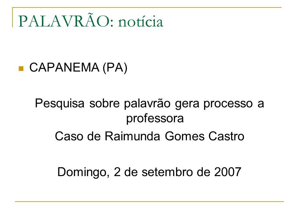 PALAVRÃO: notícia CAPANEMA (PA) Pesquisa sobre palavrão gera processo a professora Caso de Raimunda Gomes Castro Domingo, 2 de setembro de 2007