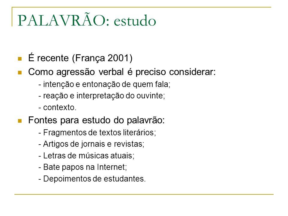PALAVRÃO: estudo É recente (França 2001) Como agressão verbal é preciso considerar: - intenção e entonação de quem fala; - reação e interpretação do o