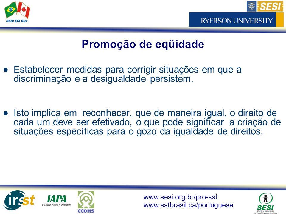 www.sesi.org.br/pro-sst www.sstbrasil.ca/portuguese Estabelecer medidas para corrigir situações em que a discriminação e a desigualdade persistem. Ist