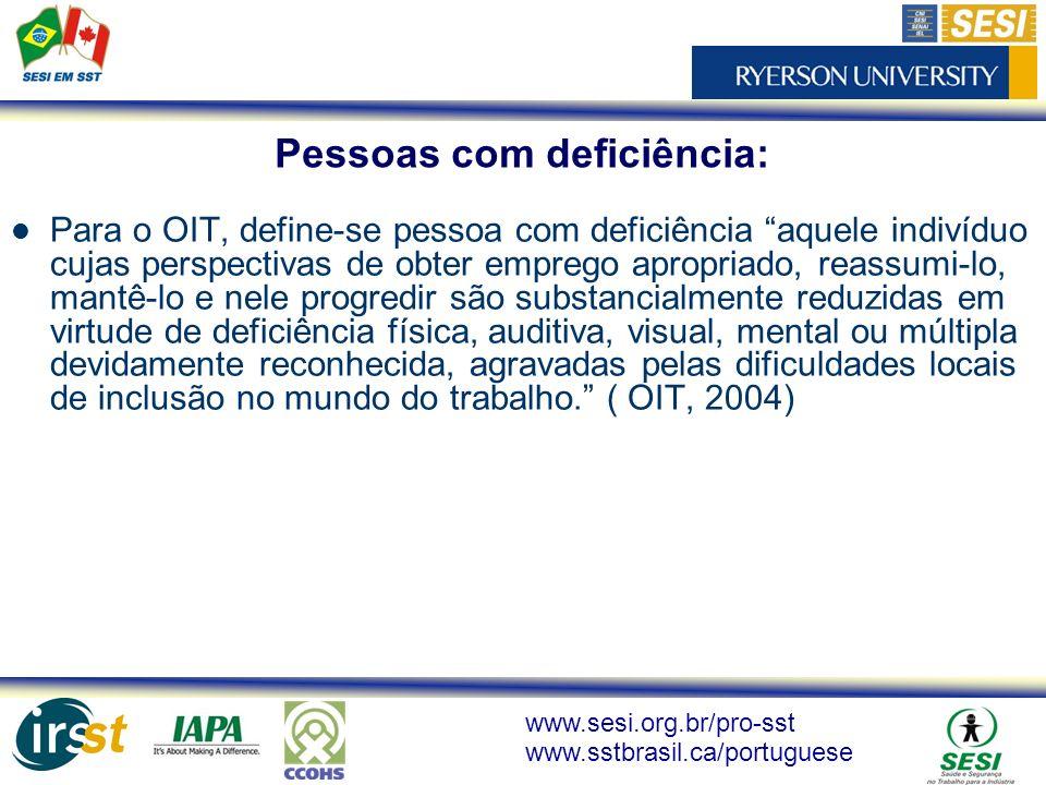www.sesi.org.br/pro-sst www.sstbrasil.ca/portuguese Para o OIT, define-se pessoa com deficiência aquele indivíduo cujas perspectivas de obter emprego
