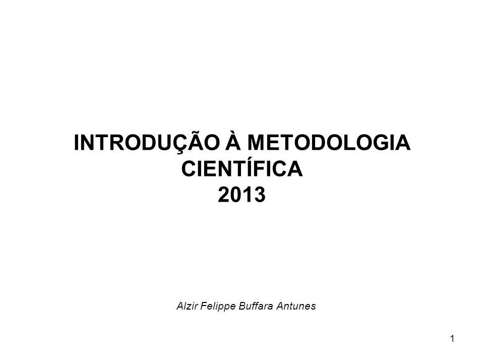 1 INTRODUÇÃO À METODOLOGIA CIENTÍFICA 2013 Alzir Felippe Buffara Antunes