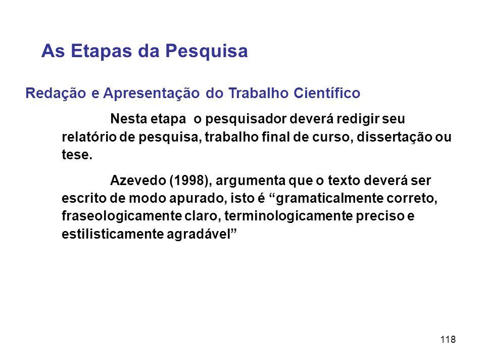 118 Redação e Apresentação do Trabalho Científico As Etapas da Pesquisa Nesta etapa o pesquisador deverá redigir seu relatório de pesquisa, trabalho f