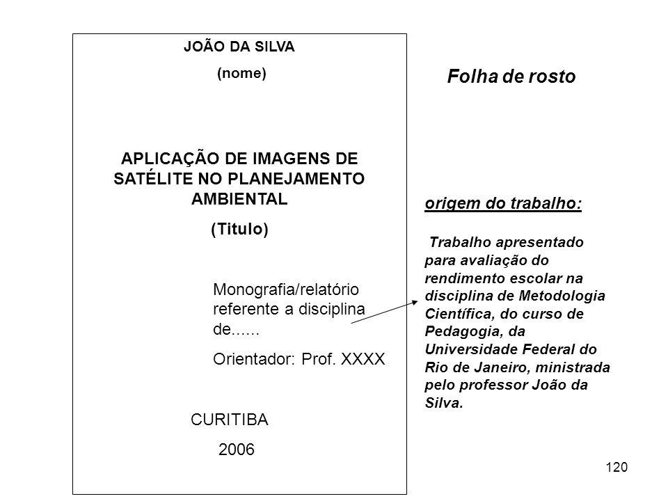 120 JOÃO DA SILVA (nome) APLICAÇÃO DE IMAGENS DE SATÉLITE NO PLANEJAMENTO AMBIENTAL (Titulo) Monografia/relatório referente a disciplina de...... Orie