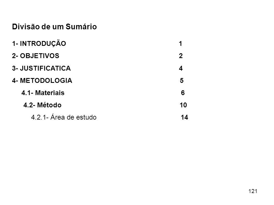 121 Divisão de um Sumário 1- INTRODUÇÃO 1 2- OBJETIVOS 2 3- JUSTIFICATICA 4 4- METODOLOGIA 5 4.1- Materiais 6 4.2- Método 10 4.2.1- Área de estudo 14