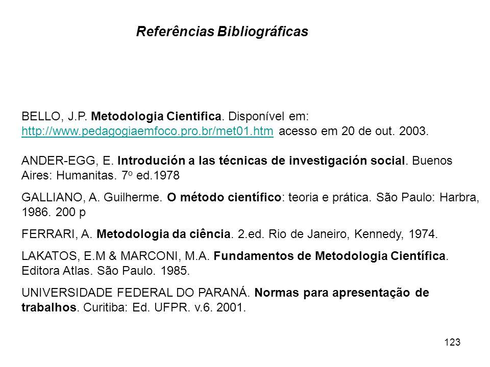 123 BELLO, J.P. Metodologia Cientifica. Disponível em: http://www.pedagogiaemfoco.pro.br/met01.htmhttp://www.pedagogiaemfoco.pro.br/met01.htm acesso e