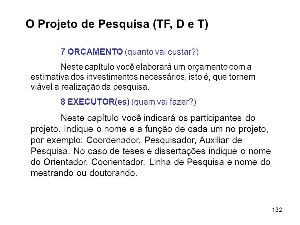 132 O Projeto de Pesquisa (TF, D e T) 7 ORÇAMENTO (quanto vai custar?) Neste capítulo você elaborará um orçamento com a estimativa dos investimentos n
