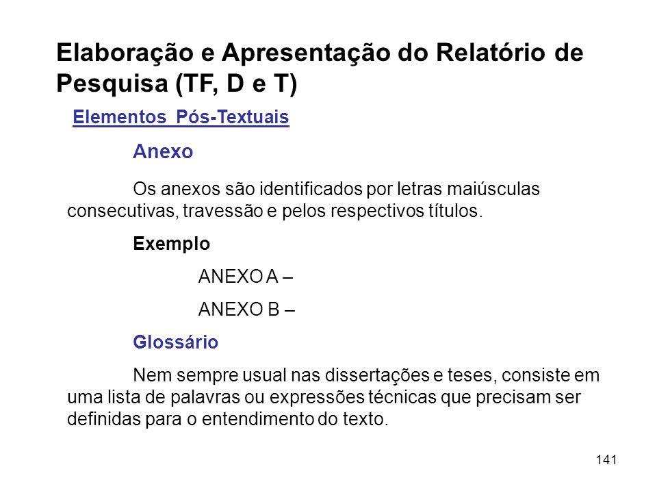 141 Elaboração e Apresentação do Relatório de Pesquisa (TF, D e T) Elementos Pós-Textuais Anexo Os anexos são identificados por letras maiúsculas cons