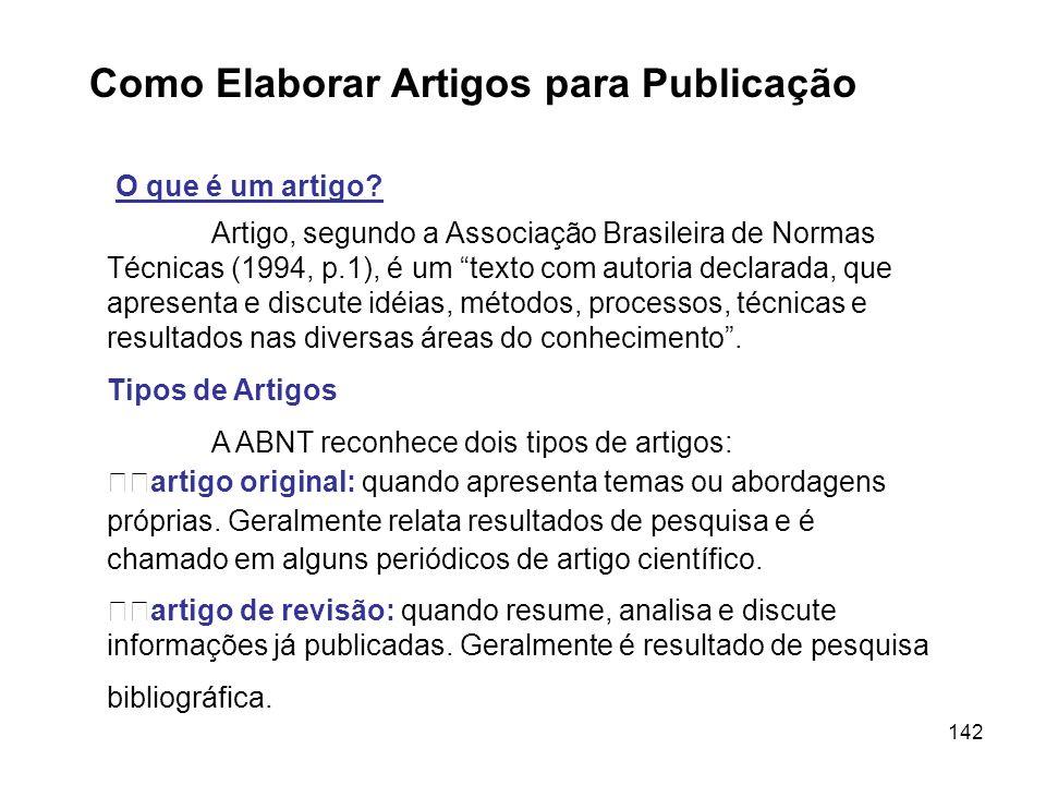 142 Como Elaborar Artigos para Publicação O que é um artigo? Artigo, segundo a Associação Brasileira de Normas Técnicas (1994, p.1), é um texto com au