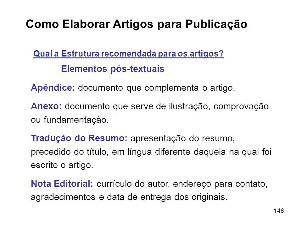 146 Como Elaborar Artigos para Publicação Qual a Estrutura recomendada para os artigos? Elementos pós-textuais Apêndice: documento que complementa o a