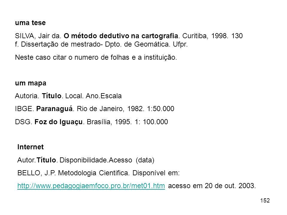 152 uma tese SILVA, Jair da. O método dedutivo na cartografia. Curitiba, 1998. 130 f. Dissertação de mestrado- Dpto. de Geomática. Ufpr. Neste caso ci