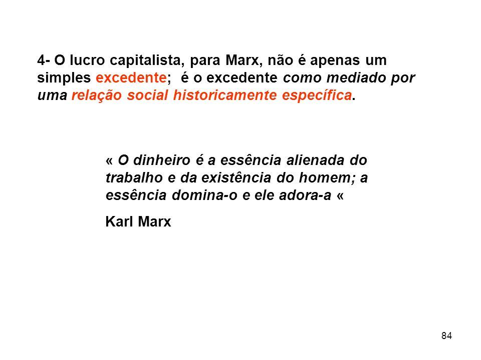 84 4- O lucro capitalista, para Marx, não é apenas um simples excedente; é o excedente como mediado por uma relação social historicamente específica.