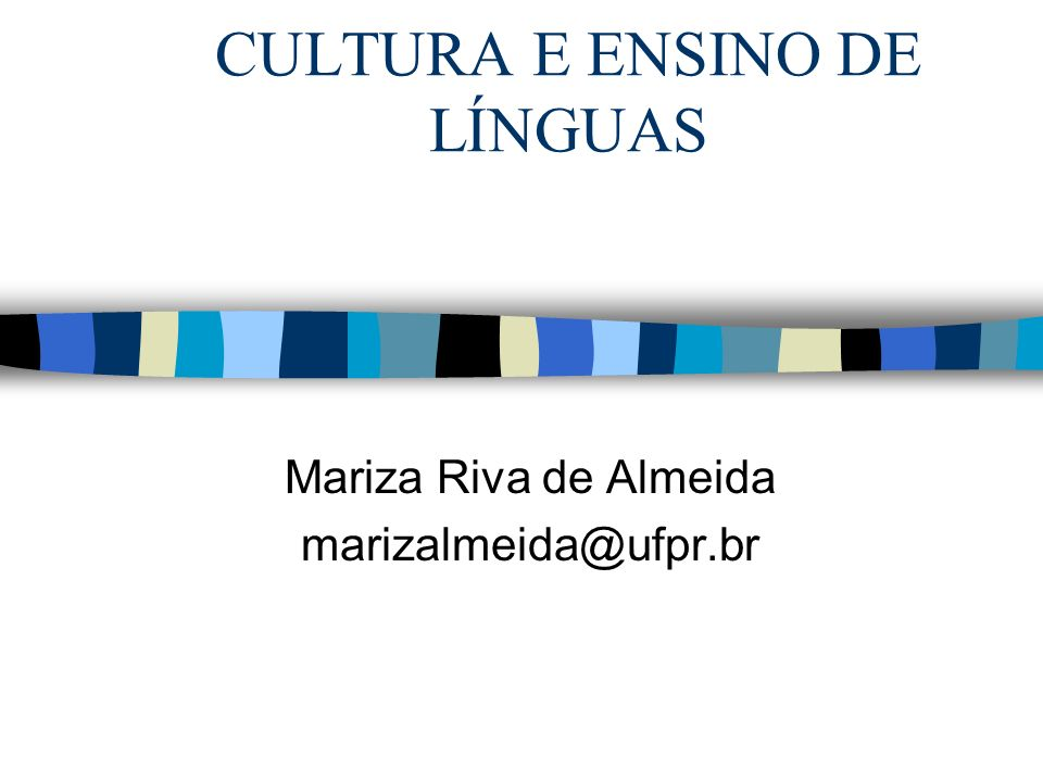CULTURA E ENSINO DE LÍNGUAS Mariza Riva de Almeida marizalmeida@ufpr.br