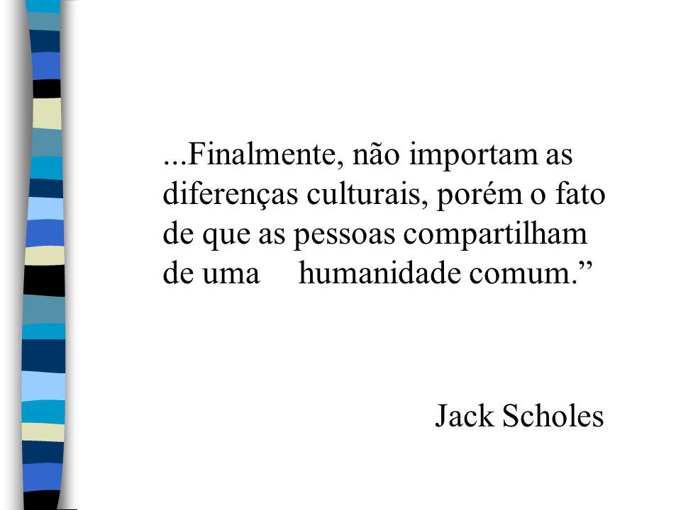 ...Finalmente, não importam as diferenças culturais, porém o fato de que as pessoas compartilham de uma humanidade comum.