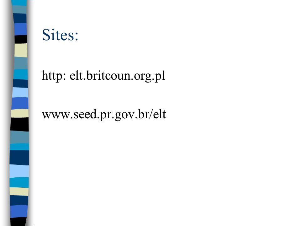 Sites: http: elt.britcoun.org.pl www.seed.pr.gov.br/elt