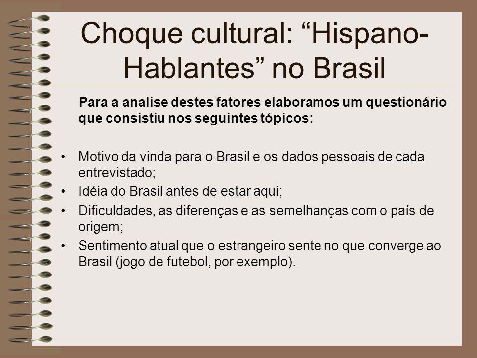 Choque cultural: Hispano- Hablantes no Brasil Para a analise destes fatores elaboramos um questionário que consistiu nos seguintes tópicos: Motivo da