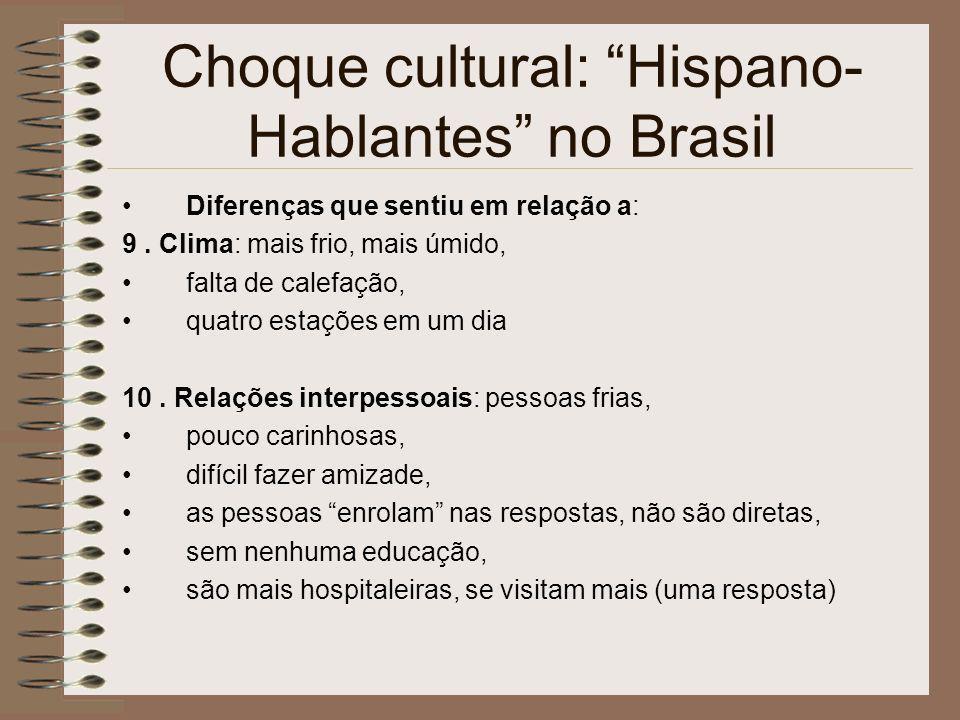 Choque cultural: Hispano- Hablantes no Brasil Diferenças que sentiu em relação a: 9. Clima: mais frio, mais úmido, falta de calefação, quatro estações