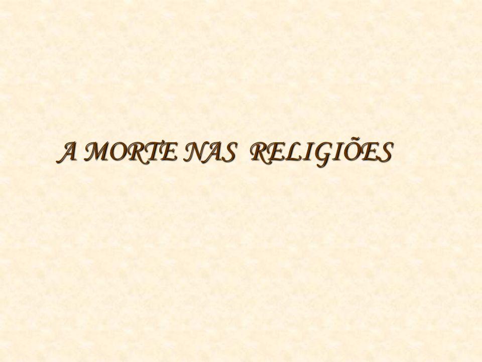 A MORTE NAS RELIGIÕES A MORTE NAS RELIGIÕES