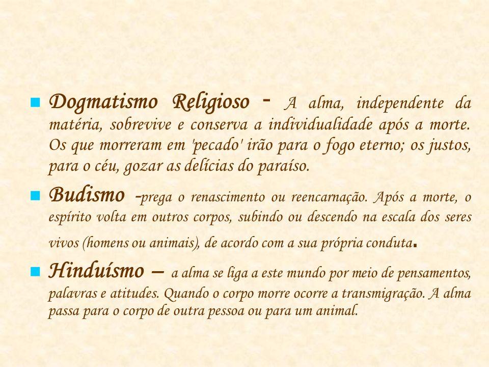 Dogmatismo Religioso - A alma, independente da matéria, sobrevive e conserva a individualidade após a morte.