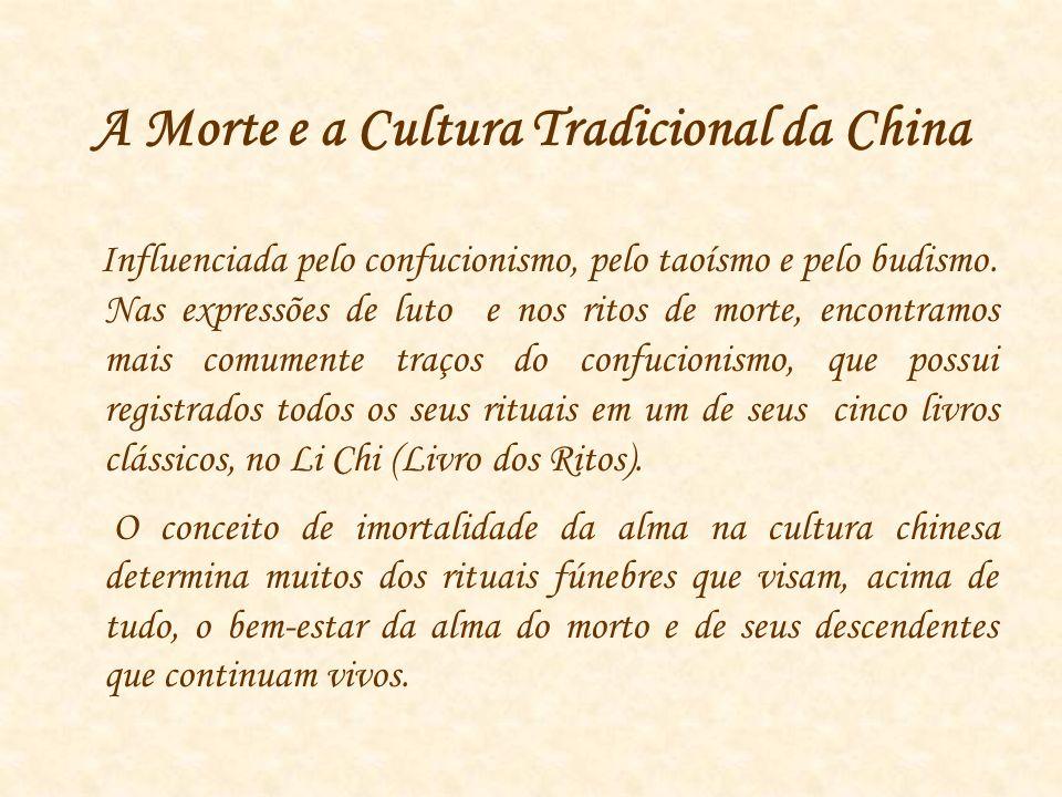 A Morte e a Cultura Tradicional da China Influenciada pelo confucionismo, pelo taoísmo e pelo budismo.