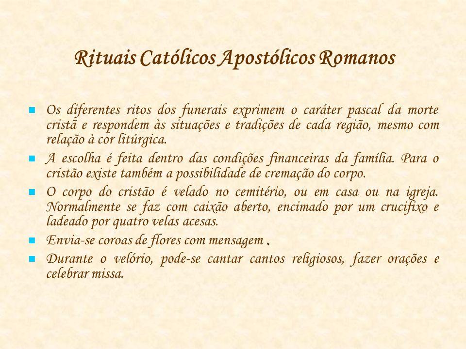 Rituais Católicos Apostólicos Romanos Os diferentes ritos dos funerais exprimem o caráter pascal da morte cristã e respondem às situações e tradições de cada região, mesmo com relação à cor litúrgica.