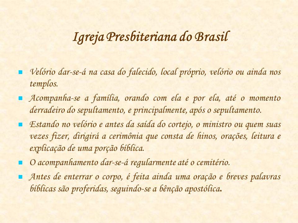 Igreja Presbiteriana do Brasil Velório dar-se-á na casa do falecido, local próprio, velório ou ainda nos templos.