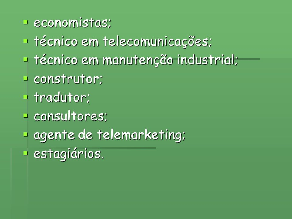 economistas; economistas; técnico em telecomunicações; técnico em telecomunicações; técnico em manutenção industrial; técnico em manutenção industrial