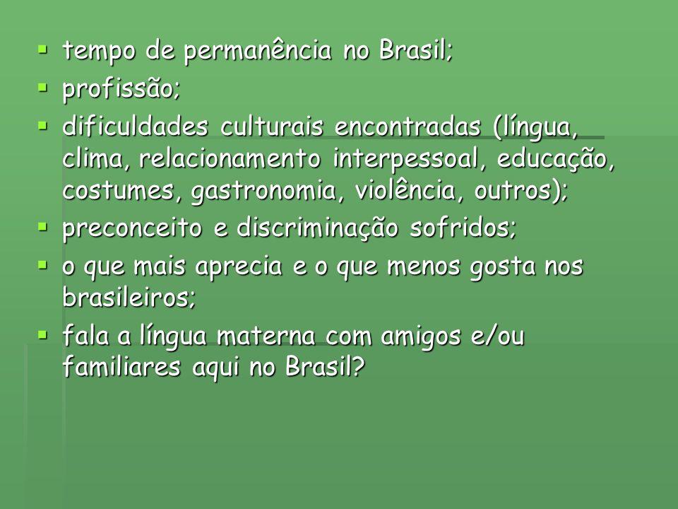 tempo de permanência no Brasil; tempo de permanência no Brasil; profissão; profissão; dificuldades culturais encontradas (língua, clima, relacionament