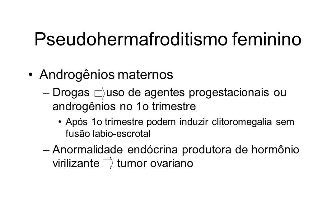 Pseudohermafroditismo feminino Androgênios maternos –Drogas uso de agentes progestacionais ou androgênios no 1o trimestre Após 1o trimestre podem indu