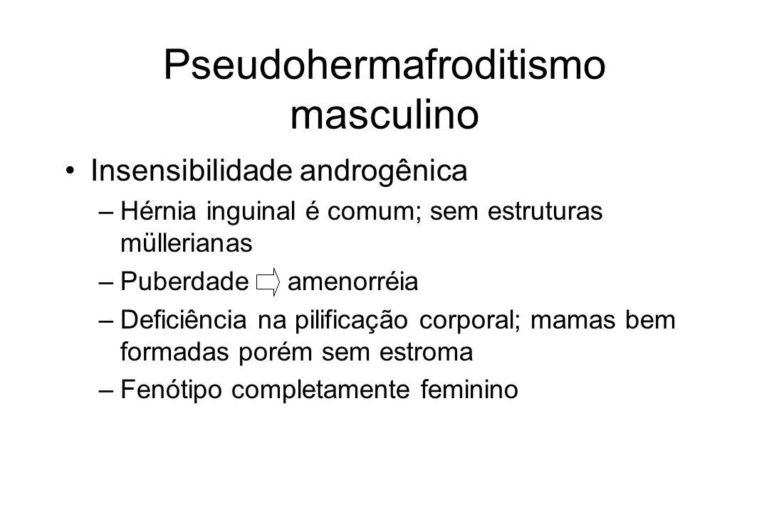 Pseudohermafroditismo masculino Insensibilidade androgênica –Hérnia inguinal é comum; sem estruturas müllerianas –Puberdade amenorréia –Deficiência na