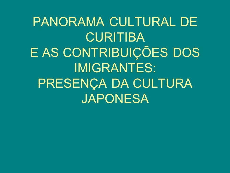 PANORAMA CULTURAL DE CURITIBA E AS CONTRIBUIÇÕES DOS IMIGRANTES: PRESENÇA DA CULTURA JAPONESA
