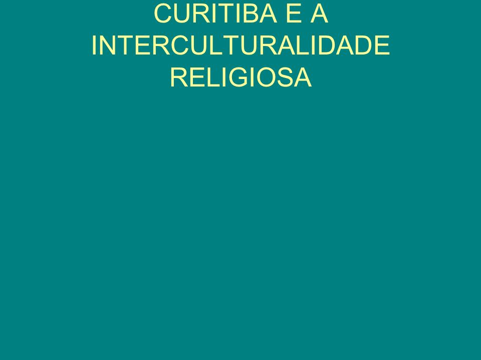 CURITIBA E A INTERCULTURALIDADE RELIGIOSA