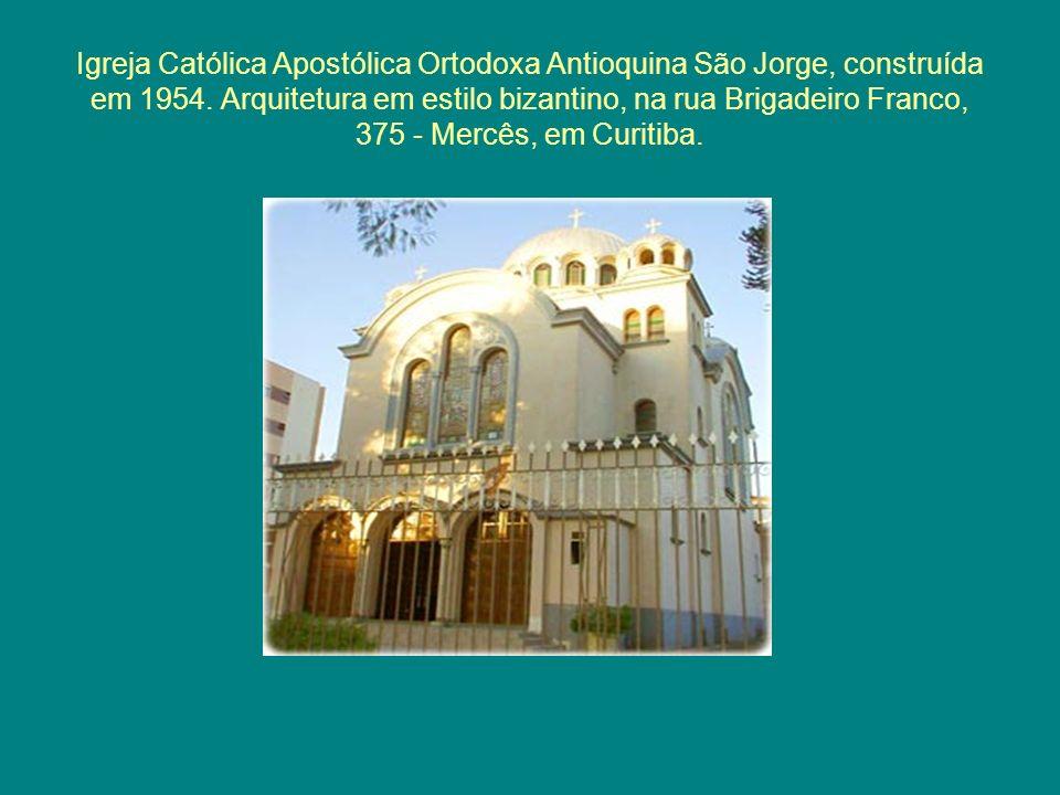 Igreja Católica Apostólica Ortodoxa Antioquina São Jorge, construída em 1954. Arquitetura em estilo bizantino, na rua Brigadeiro Franco, 375 - Mercês,