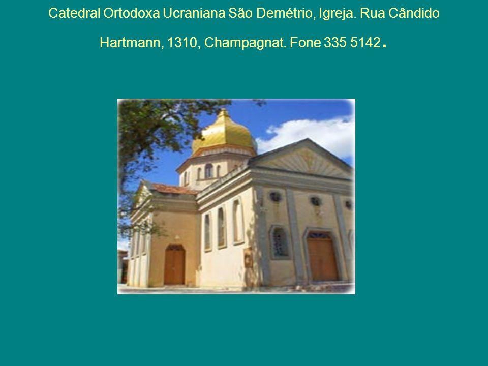Catedral Ortodoxa Ucraniana São Demétrio, Igreja. Rua Cândido Hartmann, 1310, Champagnat. Fone 335 5142.