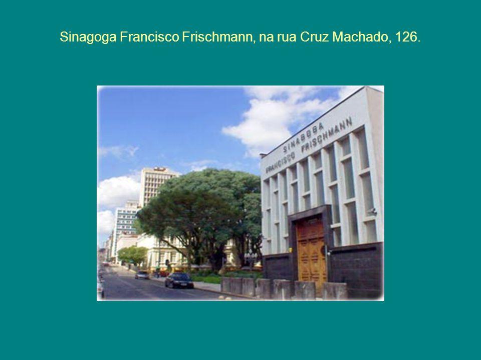 Sinagoga Francisco Frischmann, na rua Cruz Machado, 126.