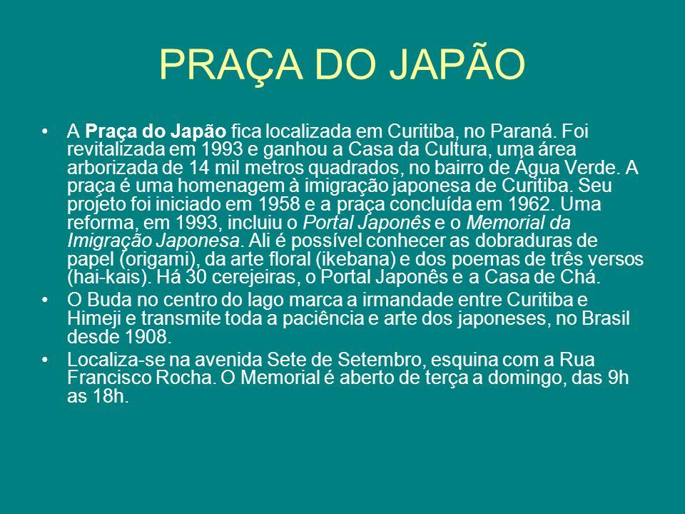 PRAÇA DO JAPÃO A Praça do Japão fica localizada em Curitiba, no Paraná. Foi revitalizada em 1993 e ganhou a Casa da Cultura, uma área arborizada de 14