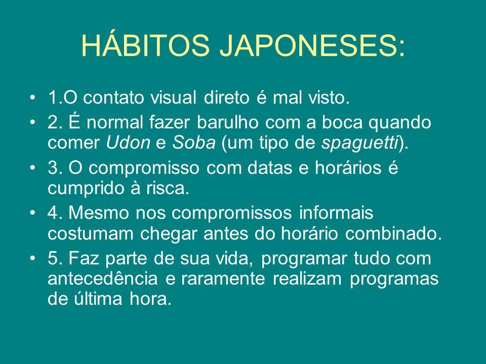 HÁBITOS JAPONESES: 1.O contato visual direto é mal visto. 2. É normal fazer barulho com a boca quando comer Udon e Soba (um tipo de spaguetti). 3. O c
