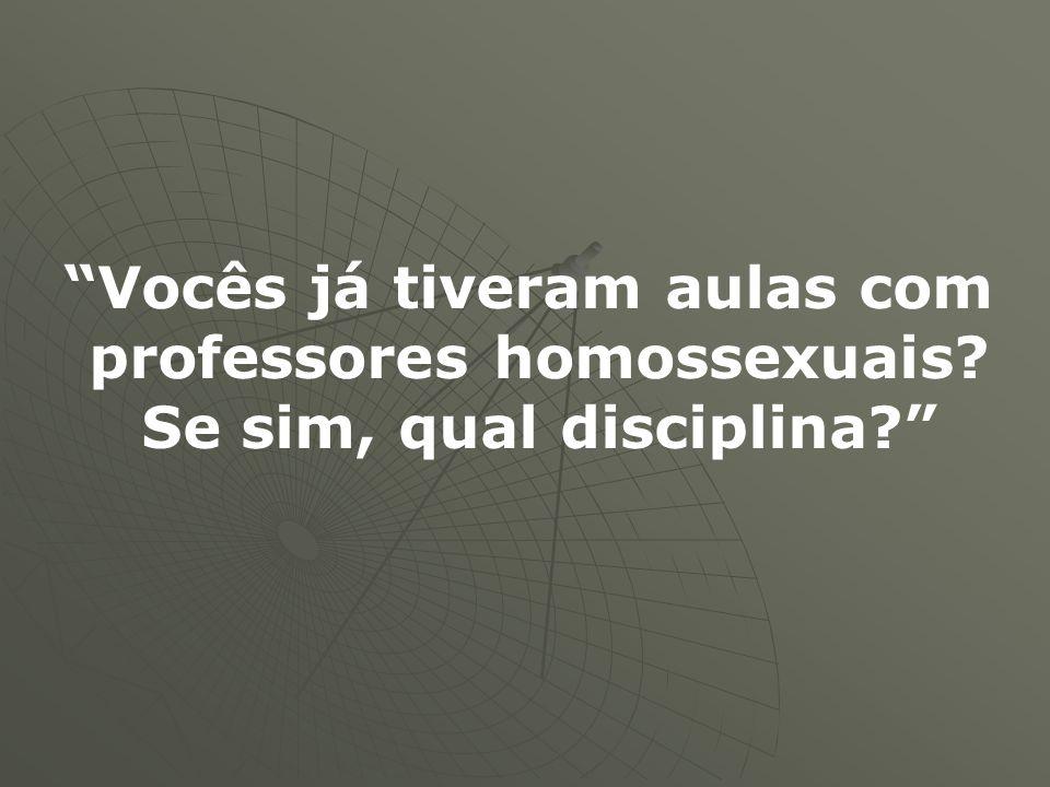 Vocês já tiveram aulas com professores homossexuais? Se sim, qual disciplina?