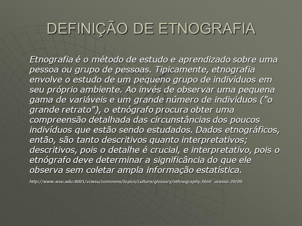 DEFINIÇÃO DE ETNOGRAFIA Etnografia é o método de estudo e aprendizado sobre uma pessoa ou grupo de pessoas. Tipicamente, etnografia envolve o estudo d