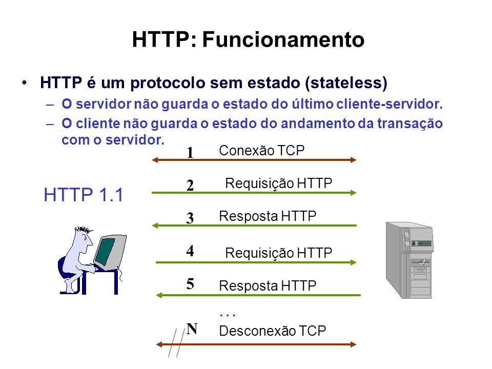 HTTP: Funcionamento HTTP é um protocolo sem estado (stateless) –O servidor não guarda o estado do último cliente-servidor. –O cliente não guarda o est