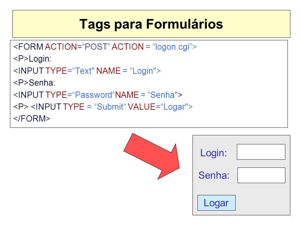 Tags para Formulários Login: Senha: Login: Senha: Logar