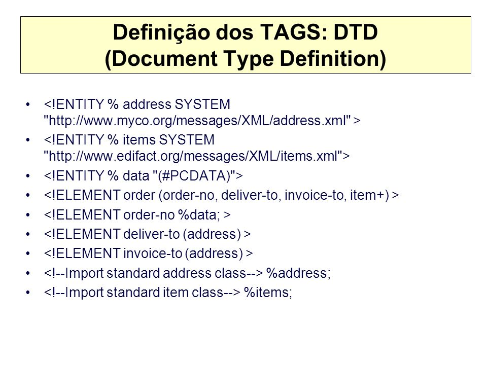 Definição dos TAGS: DTD (Document Type Definition) %address; %items;