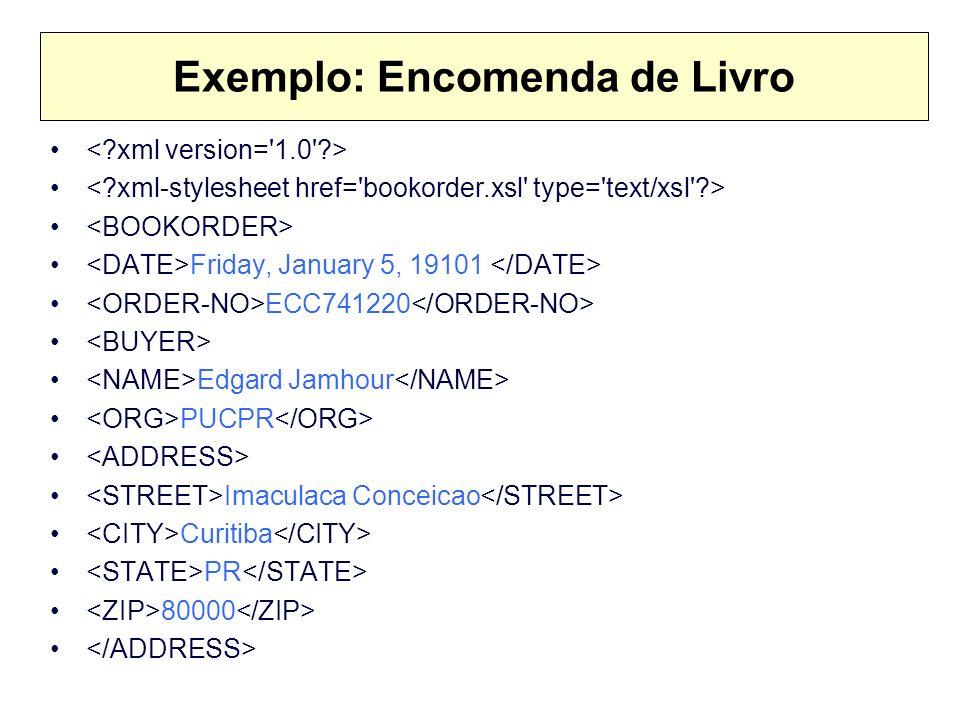 Exemplo: Encomenda de Livro Friday, January 5, 19101 ECC741220 Edgard Jamhour PUCPR Imaculaca Conceicao Curitiba PR 80000