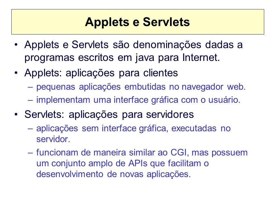 Applets e Servlets Applets e Servlets são denominações dadas a programas escritos em java para Internet. Applets: aplicações para clientes –pequenas a