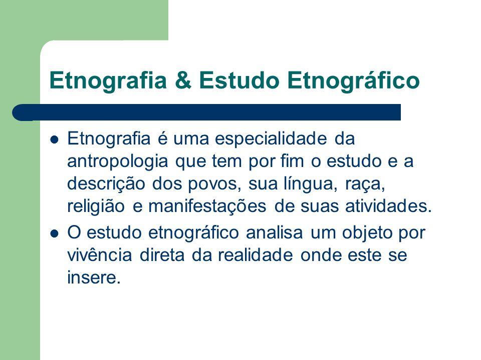 Etnografia & Estudo Etnográfico Etnografia é uma especialidade da antropologia que tem por fim o estudo e a descrição dos povos, sua língua, raça, rel
