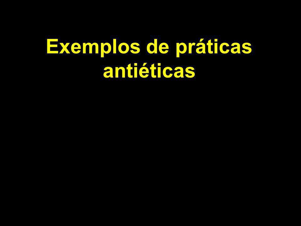 Exemplos de práticas antiéticas