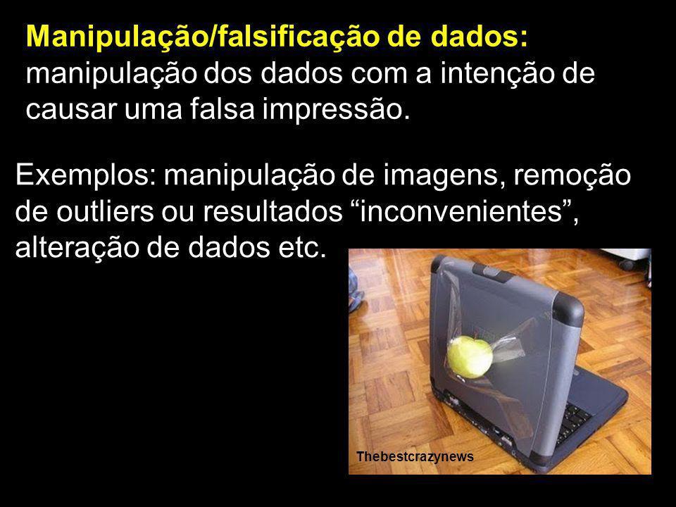 Manipulação/falsificação de dados: manipulação dos dados com a intenção de causar uma falsa impressão. Thebestcrazynews Exemplos: manipulação de image